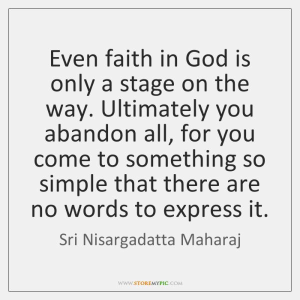 Even faith in God is only a stage on the way. Ultimately ...