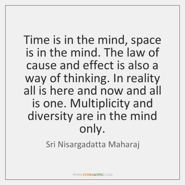 Time is in the mind, space is in the mind. The law ...