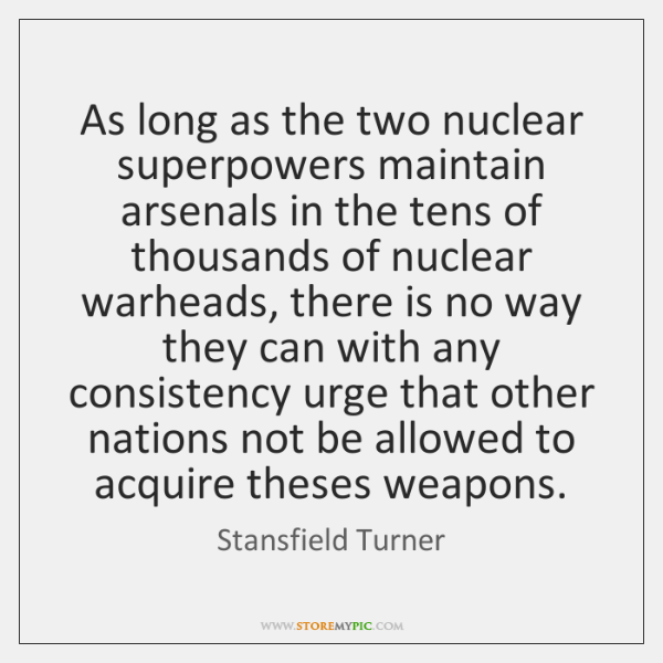 As long as the two nuclear superpowers maintain arsenals in the tens ...