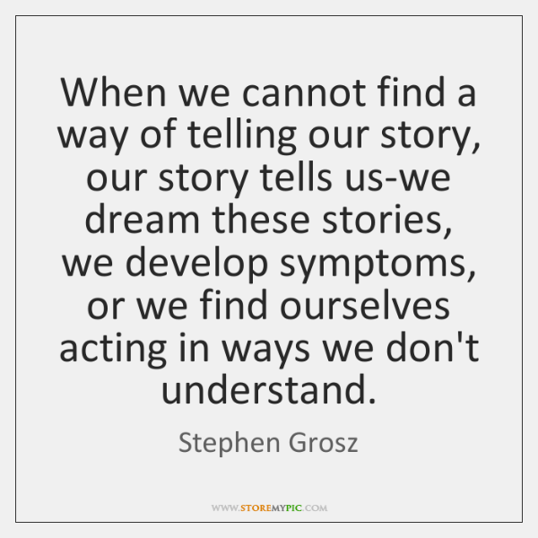 When we cannot find a way of telling our story, our story ...