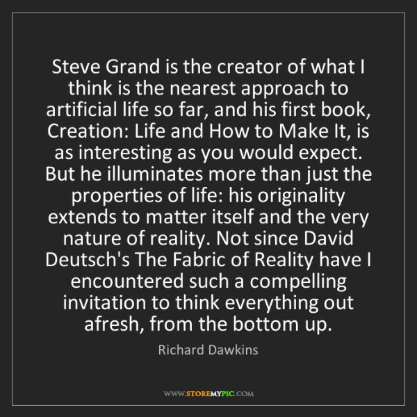 Richard Dawkins: Steve Grand is the creator of what I think is the nearest...