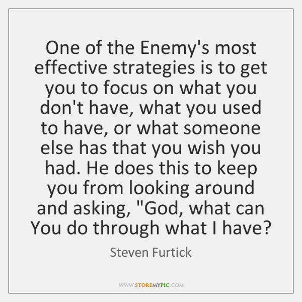 One of the Enemy's most effective strategies is to get you to ...