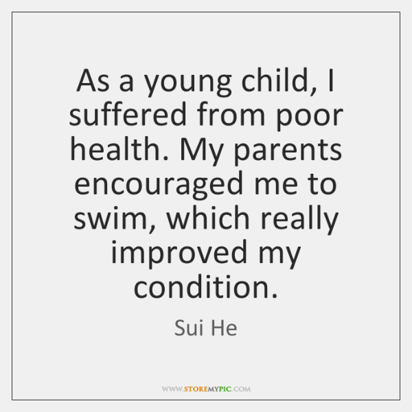 As a young child, I suffered from poor health. My parents encouraged ...