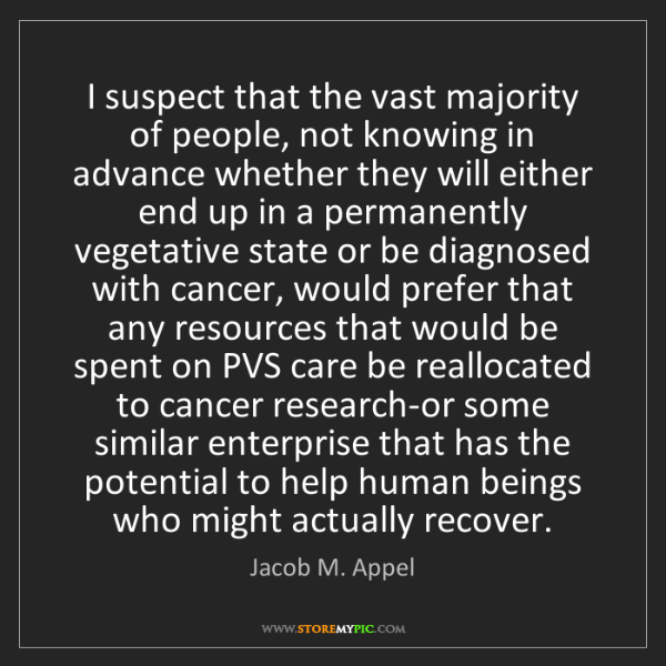 Jacob M. Appel: I suspect that the vast majority of people, not knowing...