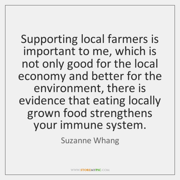 Supporting local farmers is important to me, which is not only good ...