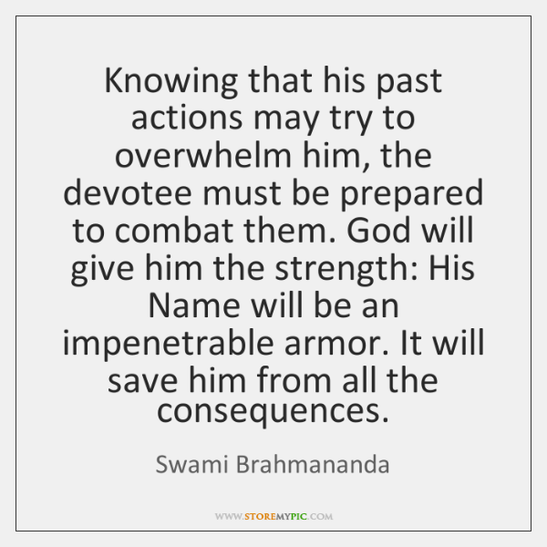 Knowing that his past actions may try to overwhelm him, the devotee ...