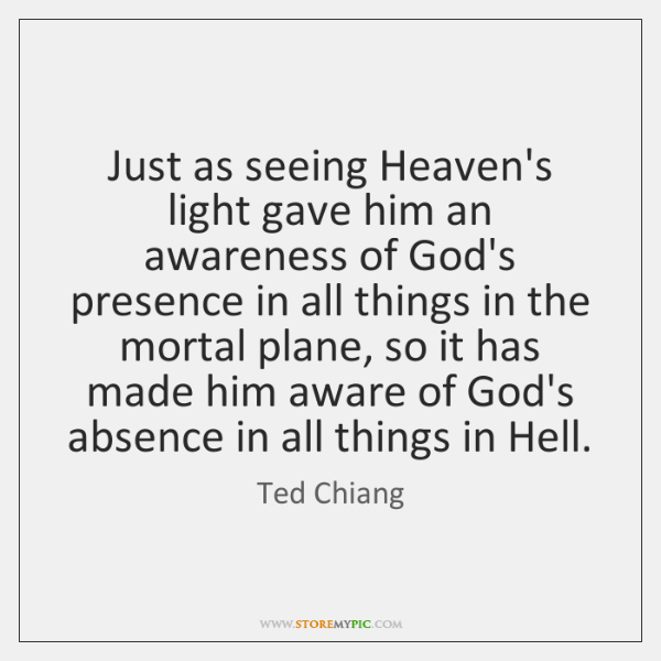 Just as seeing Heaven's light gave him an awareness of God's presence ...