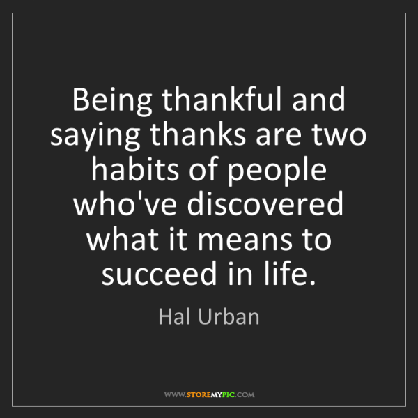 Hal Urban: Being thankful and saying thanks are two habits of people...
