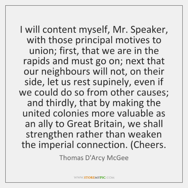 I will content myself, Mr. Speaker, with those principal motives to union; ...