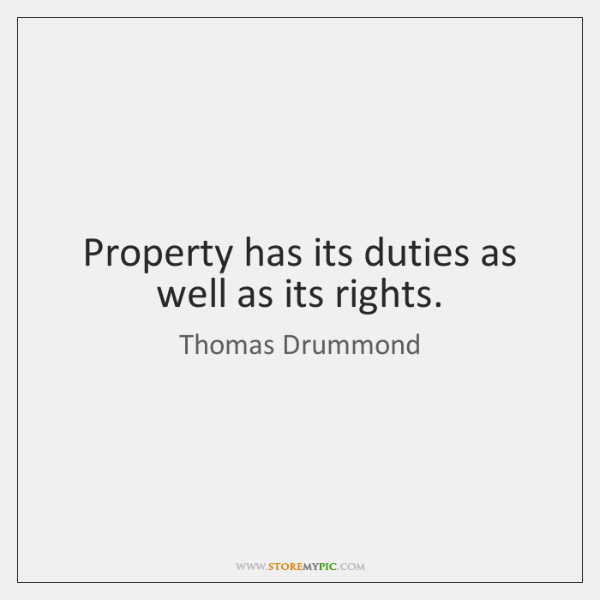 Property has its duties as well as its rights.