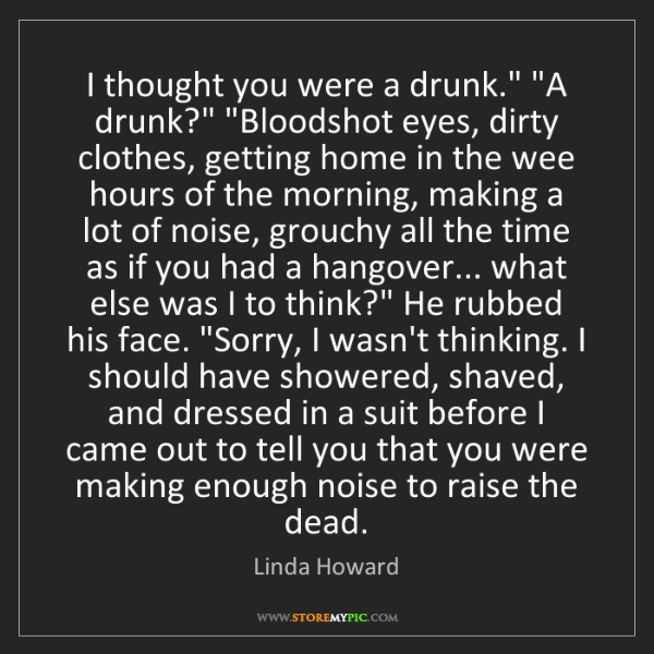 "Linda Howard: I thought you were a drunk."" ""A drunk?"" ""Bloodshot eyes,..."