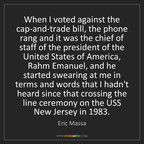 Eric Massa: When I voted against the cap-and-trade bill, the phone...