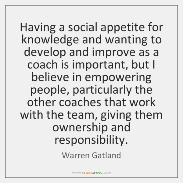 Having a social appetite for knowledge and wanting to develop and improve ...
