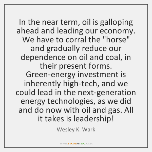 In the near term, oil is galloping ahead and leading our economy. ...