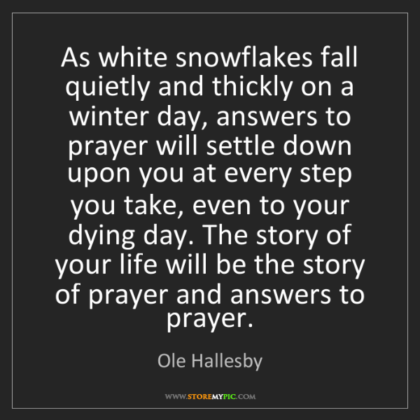 Ole Hallesby: As white snowflakes fall quietly and thickly on a winter...