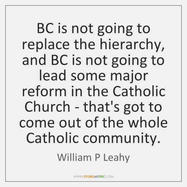 BC is not going to replace the hierarchy, and BC is not ...