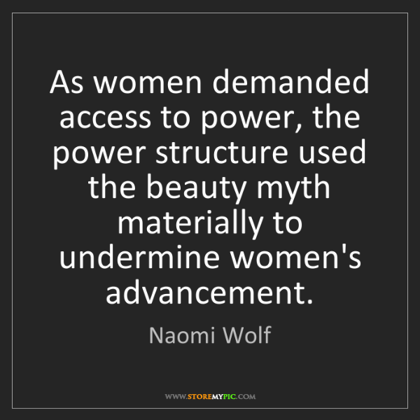 Naomi Wolf: As women demanded access to power, the power structure...