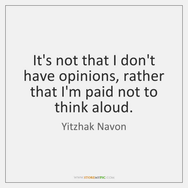 It's not that I don't have opinions, rather that I'm paid not ...