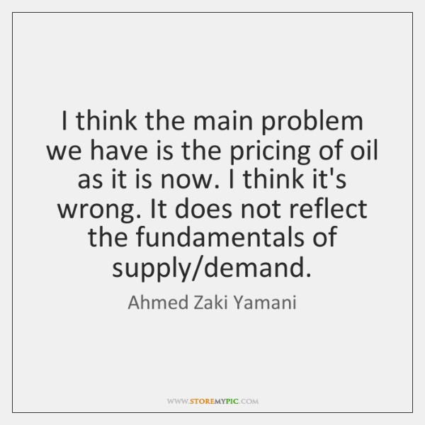I think the main problem we have is the pricing of oil ...