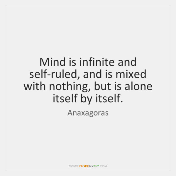 Mind is infinite and self-ruled, and is mixed with nothing, but is ...