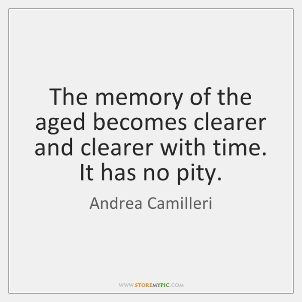 The memory of the aged becomes clearer and clearer with time. It ...