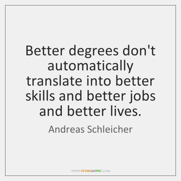 Better degrees don't automatically translate into better skills and better jobs and ...