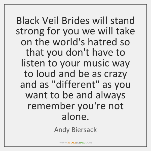 Black Veil Brides will stand strong for you we will take on ...