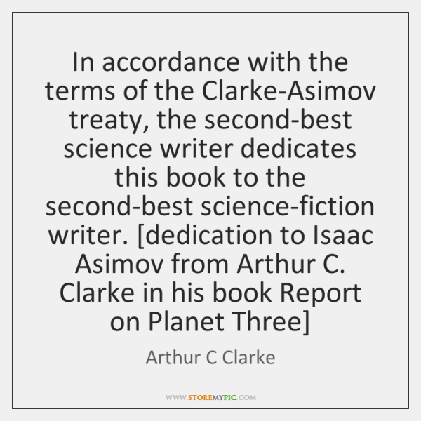 In accordance with the terms of the Clarke-Asimov treaty, the second-best science ...