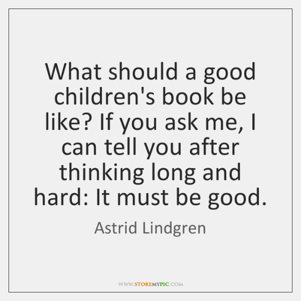 What should a good children's book be like? If you ask me, ...