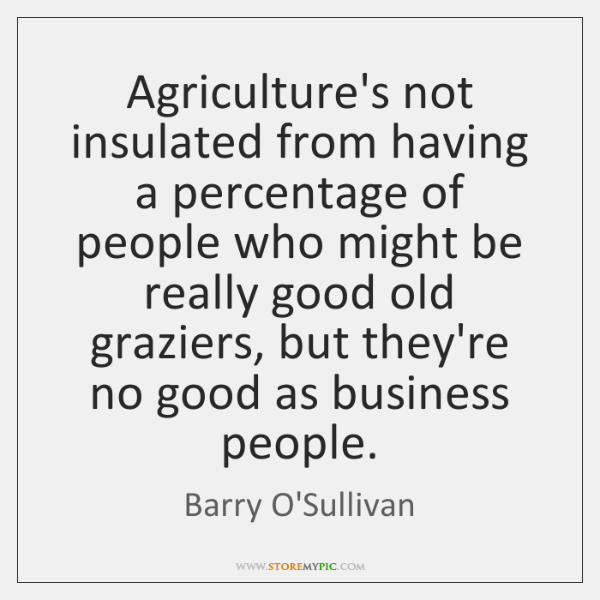 Agriculture's not insulated from having a percentage of people who might be ...