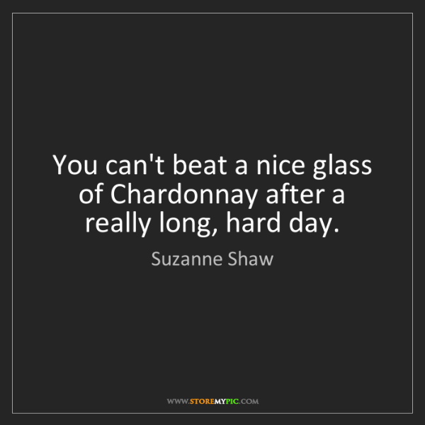 Suzanne Shaw: You can't beat a nice glass of Chardonnay after a really...