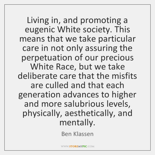 Living in, and promoting a eugenic White society. This means that we ...