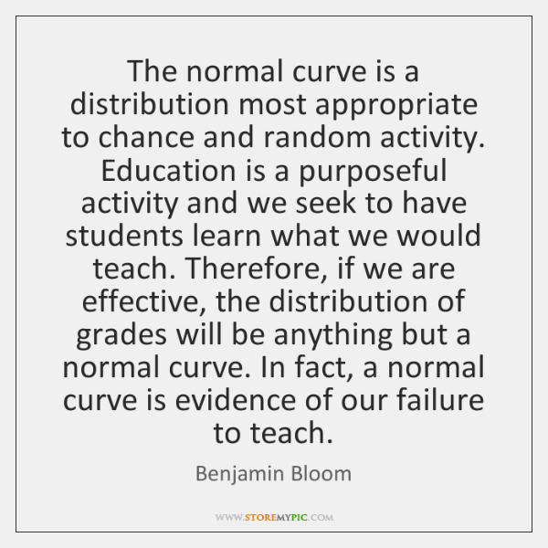 The normal curve is a distribution most appropriate to chance and random ...