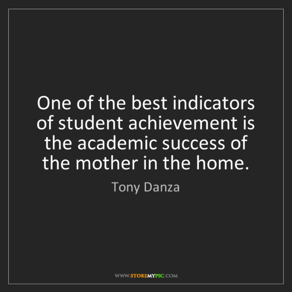 Tony Danza: One of the best indicators of student achievement is...