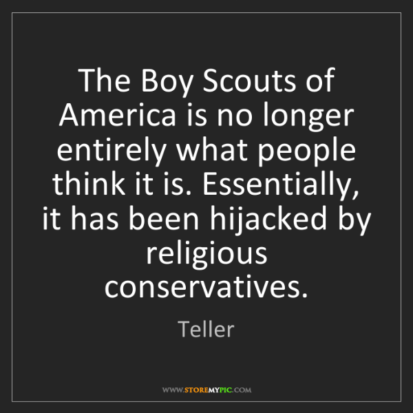Teller: The Boy Scouts of America is no longer entirely what...