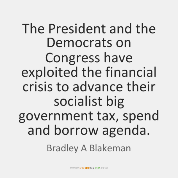 The President and the Democrats on Congress have exploited the financial crisis ...