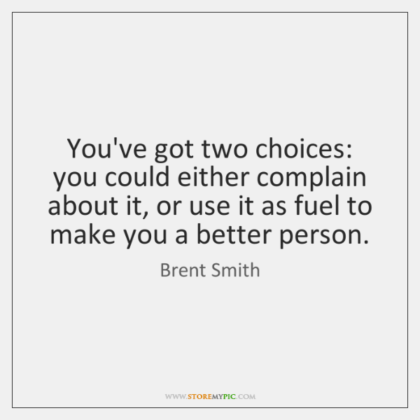 You've got two choices: you could either complain about it, or use ...