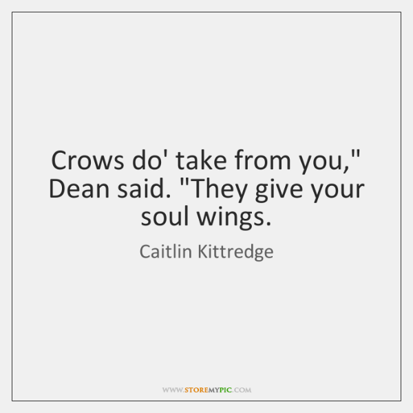Crows do' take from you,