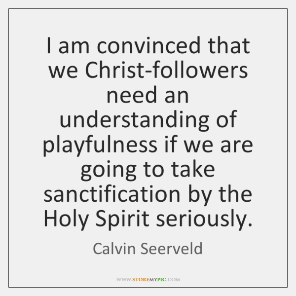 I am convinced that we Christ-followers need an understanding of playfulness if ...