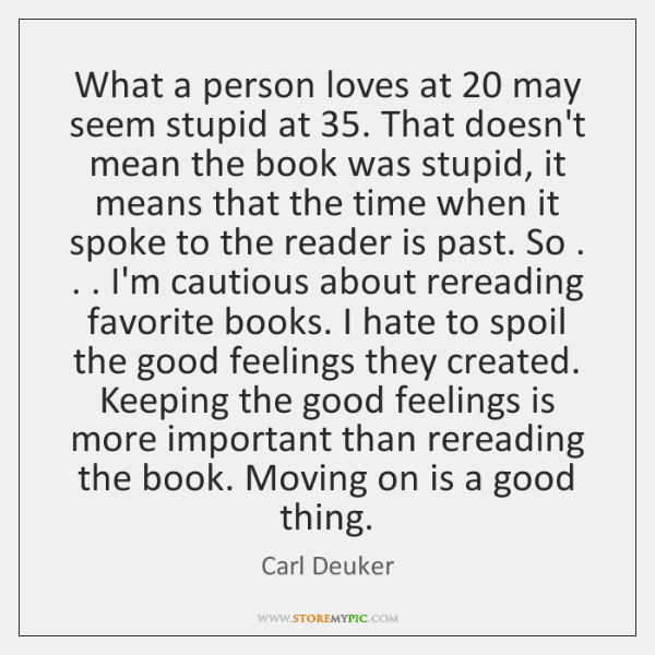 What a person loves at 20 may seem stupid at 35. That doesn't mean ...