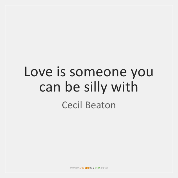 Love is someone you can be silly with