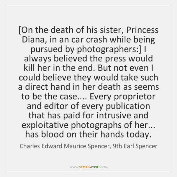 [On the death of his sister, Princess Diana, in an car crash ...