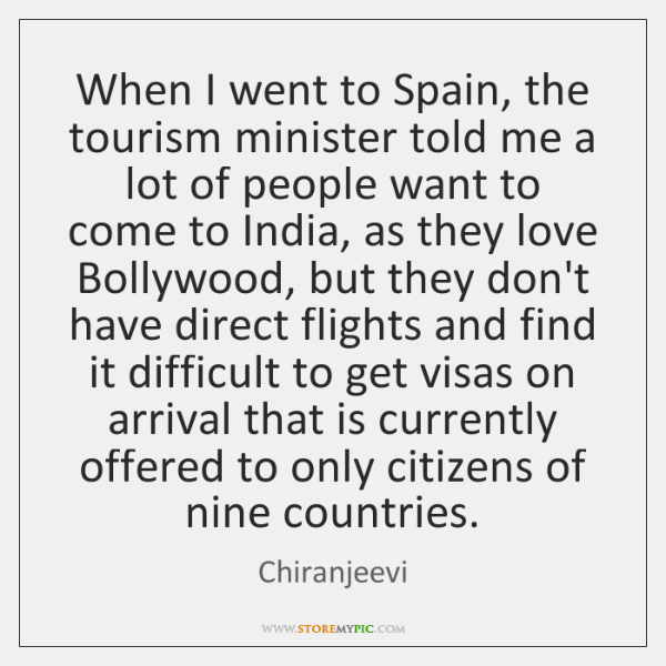 When I went to Spain, the tourism minister told me a lot ...