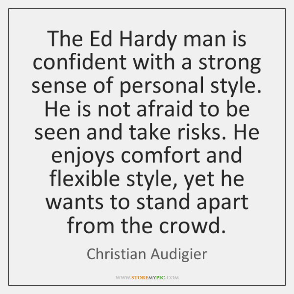The Ed Hardy man is confident with a strong sense of personal ...