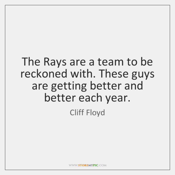 The Rays are a team to be reckoned with. These guys are ...