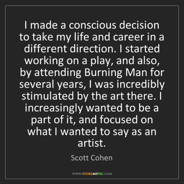 Scott Cohen: I made a conscious decision to take my life and career...