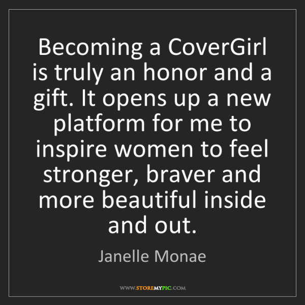Janelle Monae: Becoming a CoverGirl is truly an honor and a gift. It...