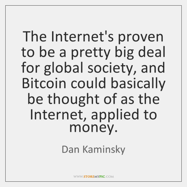 The Internet's proven to be a pretty big deal for global society, ...
