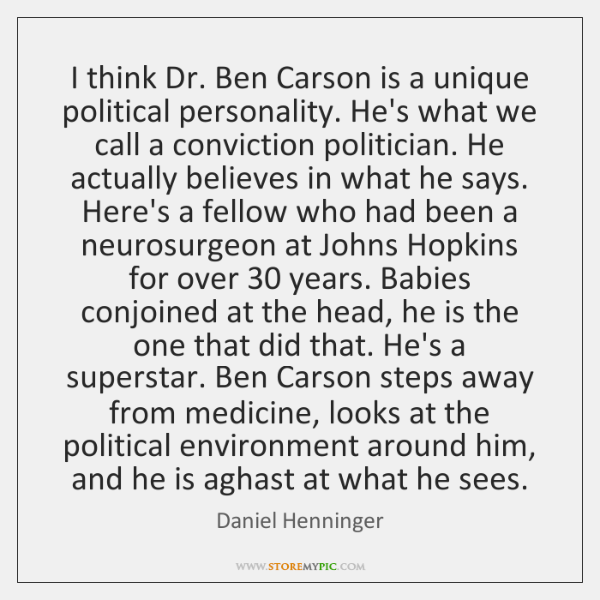 I think Dr. Ben Carson is a unique political personality. He's what ...