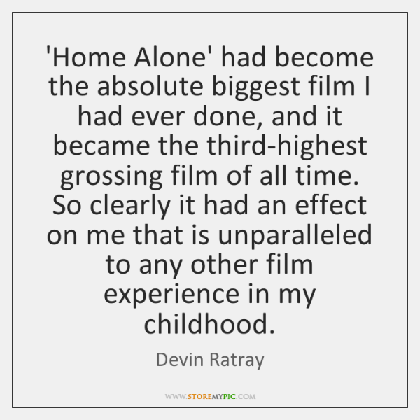 'Home Alone' had become the absolute biggest film I had ever done, ...